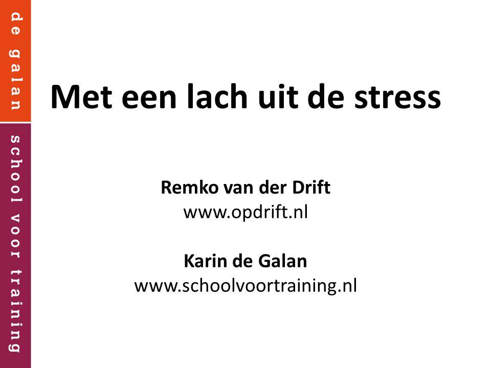 Met een lach uit de stress Remko van der Drift www.opdrift.nl Karin de Galan www.schoolvoortraining.nl