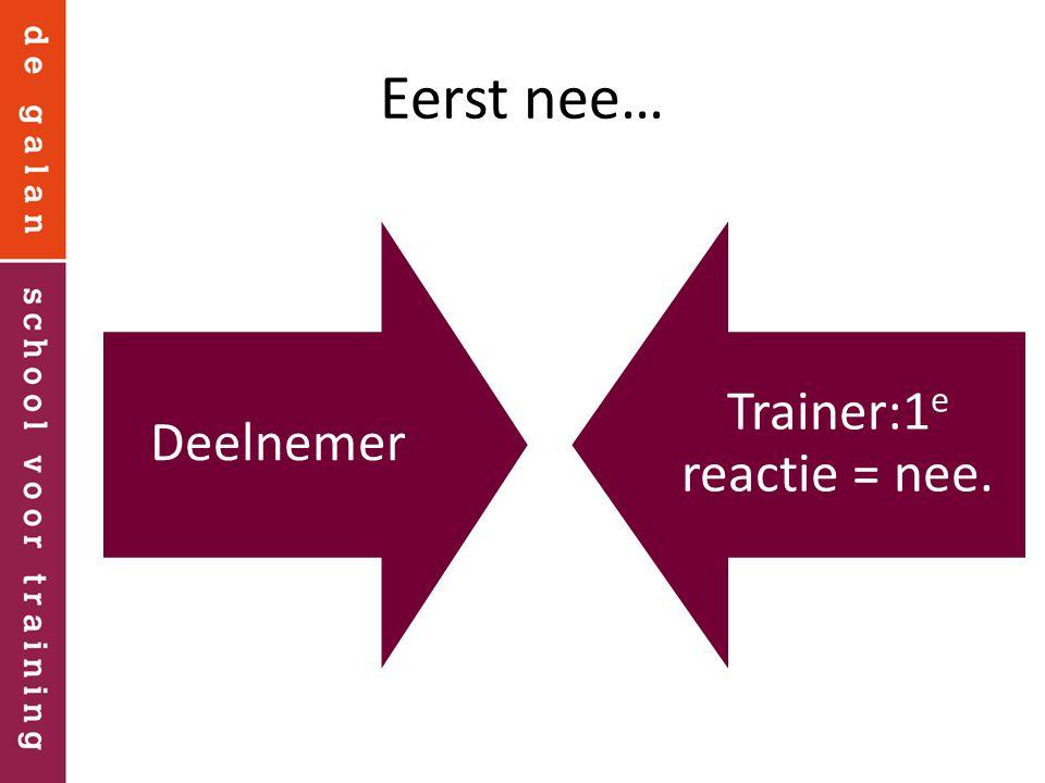 Eerst nee… Deelnemer Trainer:1 e reactie = nee.
