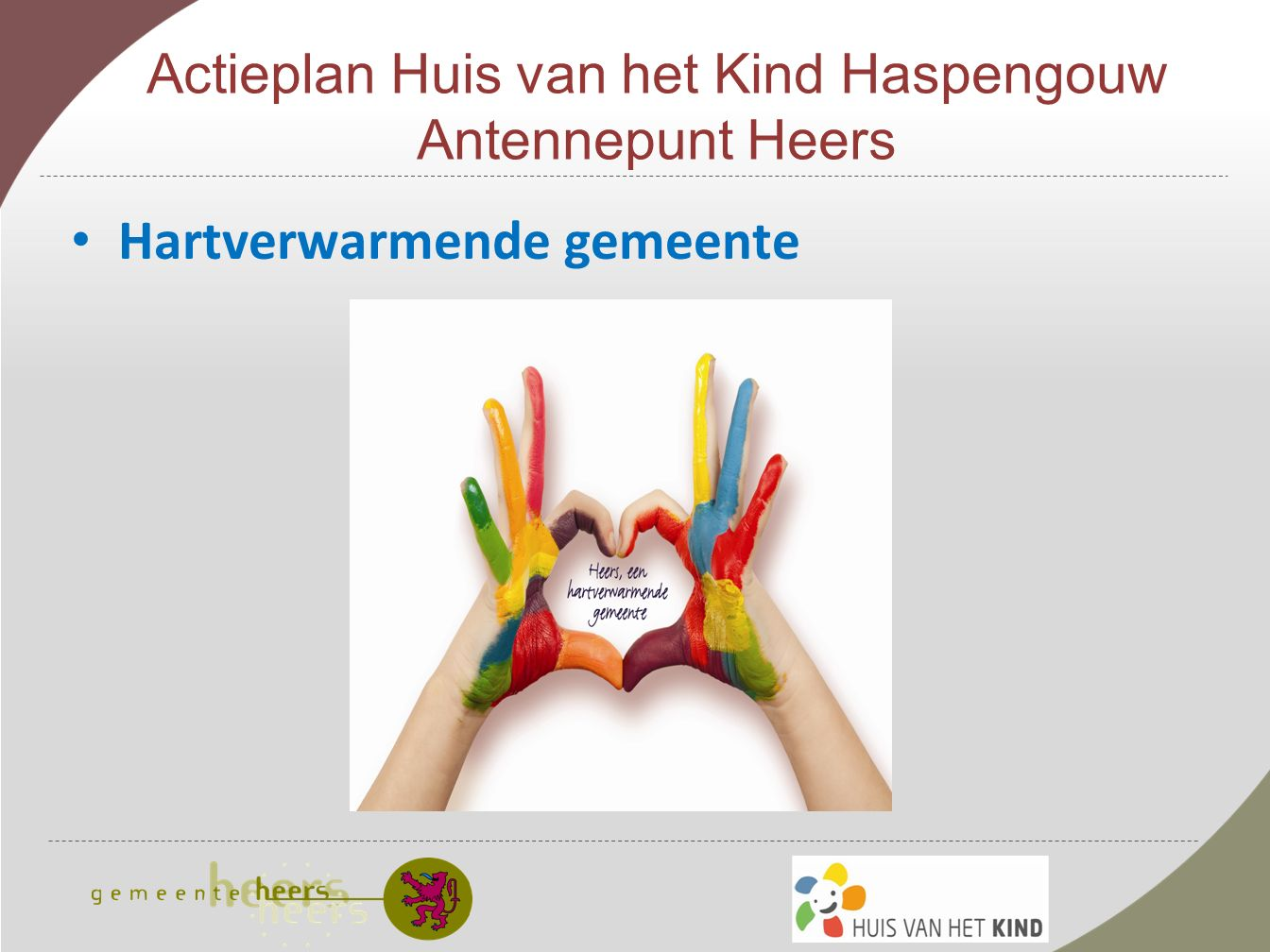 Actieplan Huis van het Kind Haspengouw Antennepunt Heers Hartverwarmende gemeente