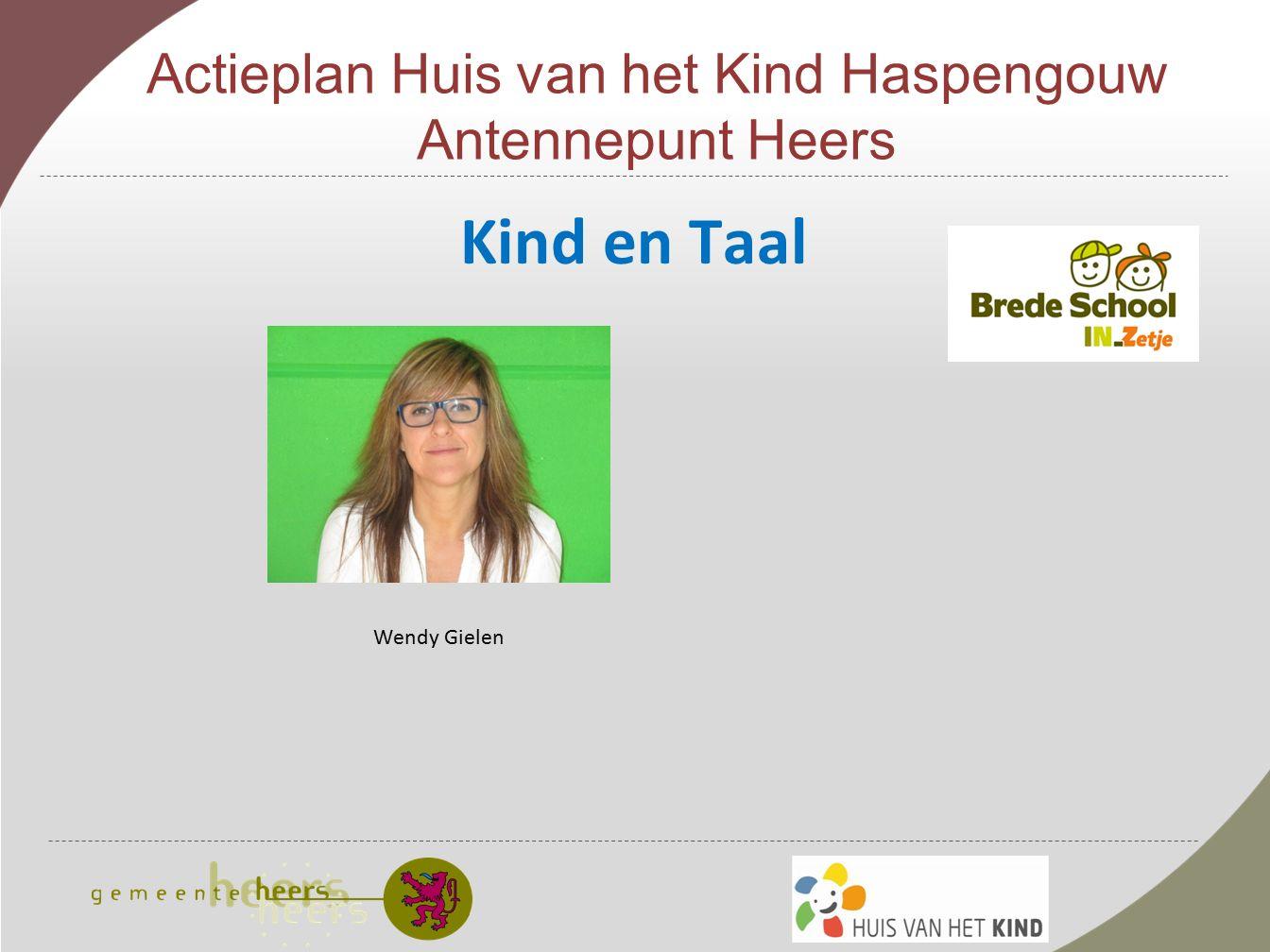 Actieplan Huis van het Kind Haspengouw Antennepunt Heers Kind en Taal Wendy Gielen