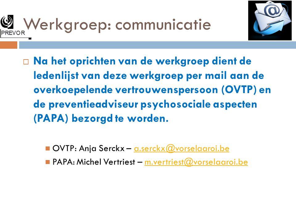 Werkgroep: communicatie  Na het oprichten van de werkgroep dient de ledenlijst van deze werkgroep per mail aan de overkoepelende vertrouwenspersoon (