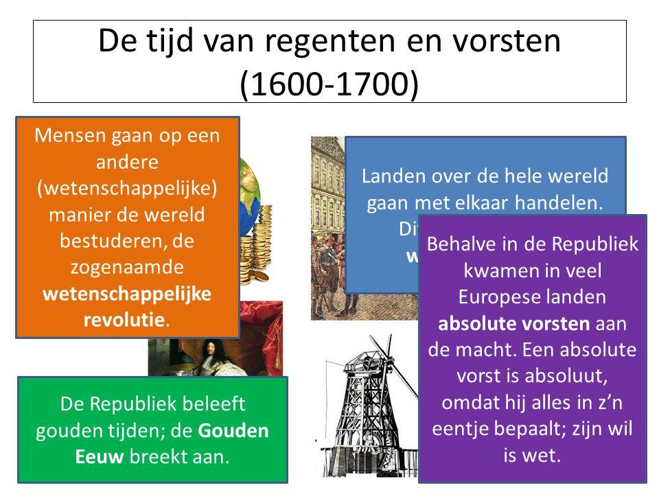 De tijd van regenten en vorsten (1600-1700) Landen over de hele wereld gaan met elkaar handelen. Dit noemt men een wereldeconomie. De Republiek beleef