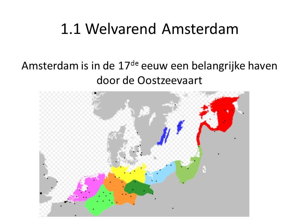 1.1 Welvarend Amsterdam Amsterdam is in de 17 de eeuw een belangrijke haven door de Oostzeevaart