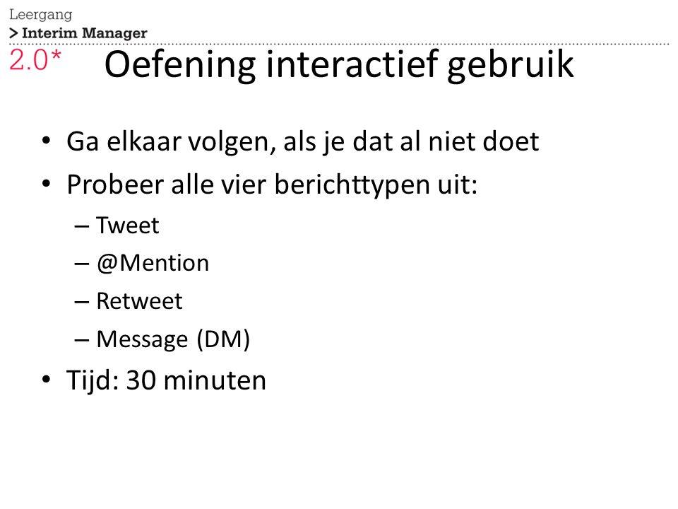 Oefening interactief gebruik Ga elkaar volgen, als je dat al niet doet Probeer alle vier berichttypen uit: – Tweet – @Mention – Retweet – Message (DM) Tijd: 30 minuten