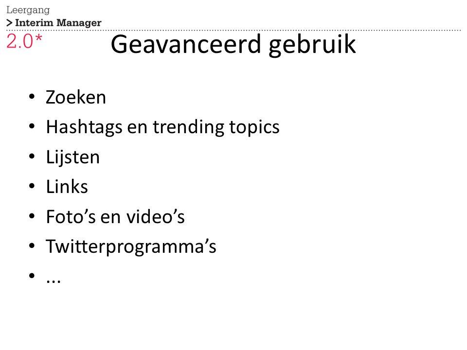 Geavanceerd gebruik Zoeken Hashtags en trending topics Lijsten Links Foto's en video's Twitterprogramma's...