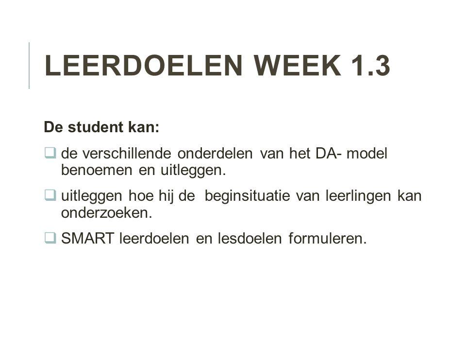 LEERDOELEN WEEK 1.3 De student kan:  de verschillende onderdelen van het DA- model benoemen en uitleggen.