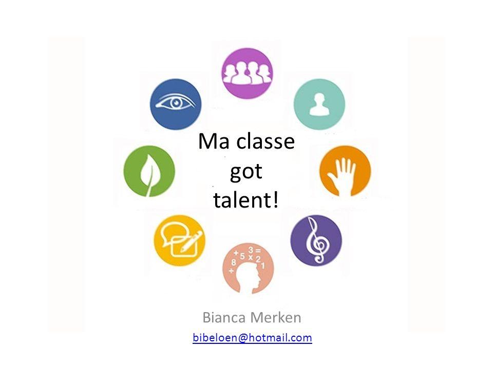 Ma classe got talent! Bianca Merken bibeloen@hotmail.com