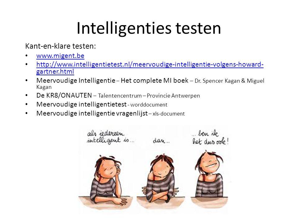 Intelligenties testen Kant-en-klare testen: www.migent.be http://www.intelligentietest.nl/meervoudige-intelligentie-volgens-howard- gartner.html http: