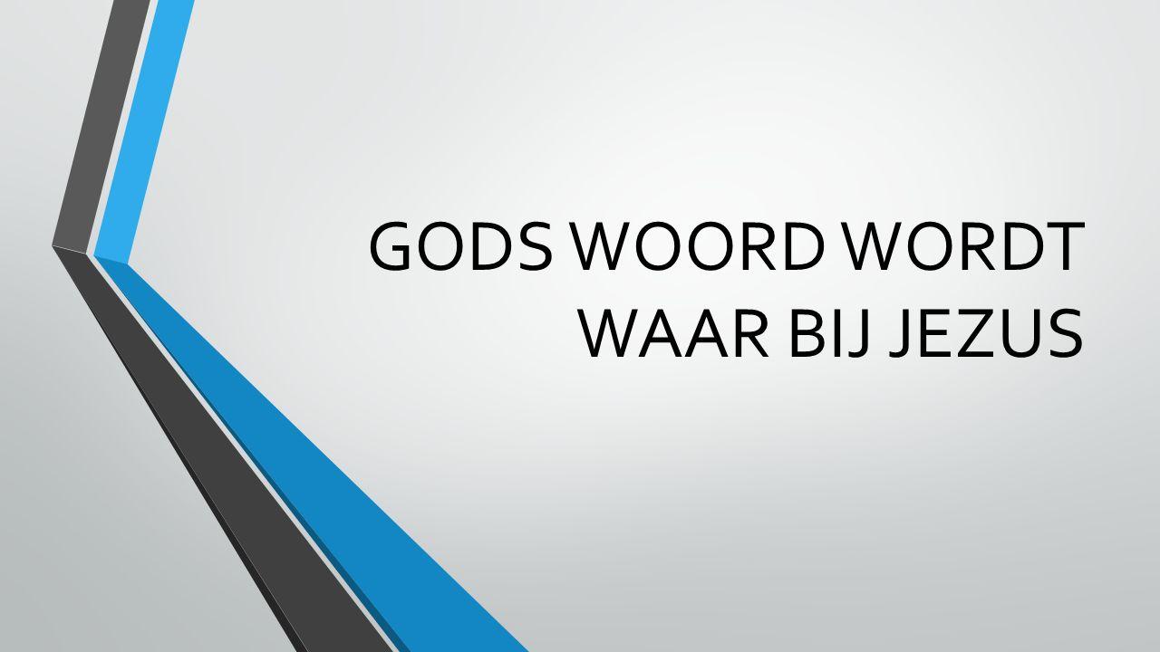 GODS WOORD WORDT WAAR BIJ JEZUS