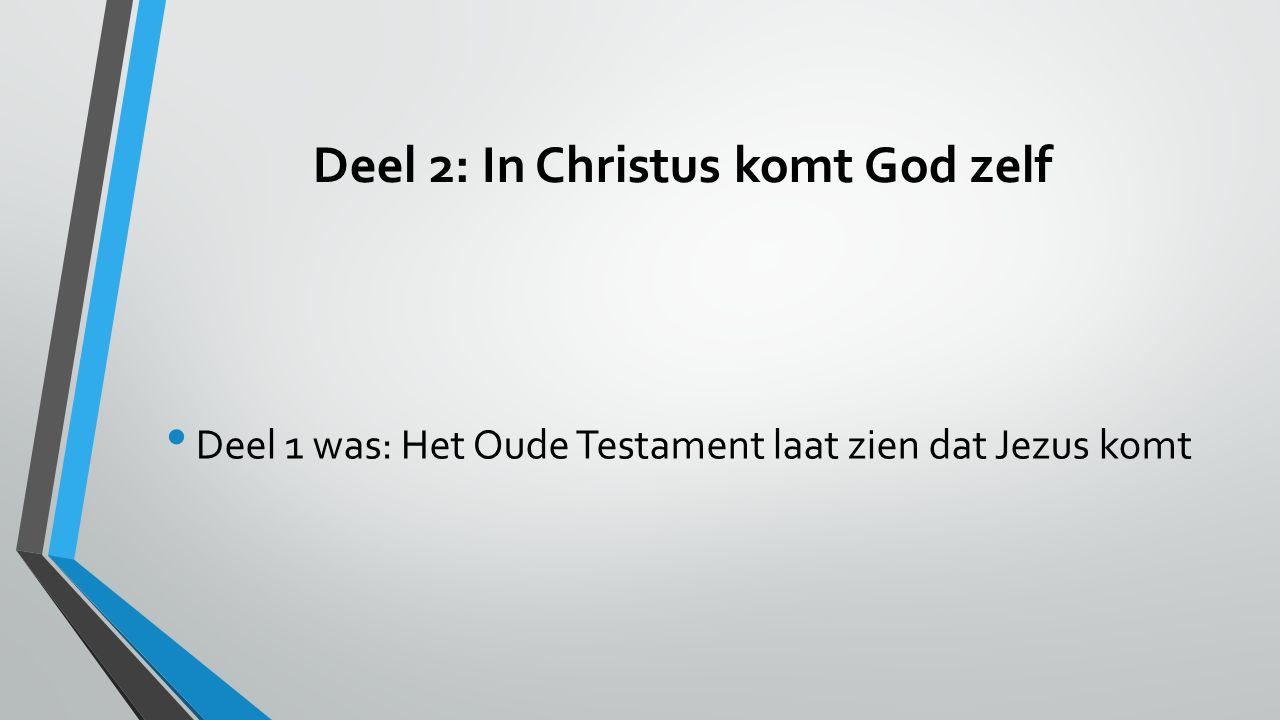 Deel 2: In Christus komt God zelf Deel 1 was: Het Oude Testament laat zien dat Jezus komt