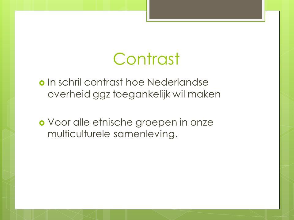 Contrast  In schril contrast hoe Nederlandse overheid ggz toegankelijk wil maken  Voor alle etnische groepen in onze multiculturele samenleving.