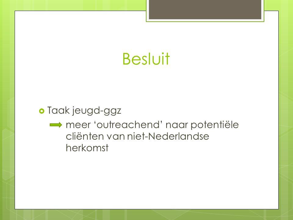 Besluit  Taak jeugd-ggz meer 'outreachend' naar potentiële cliënten van niet-Nederlandse herkomst