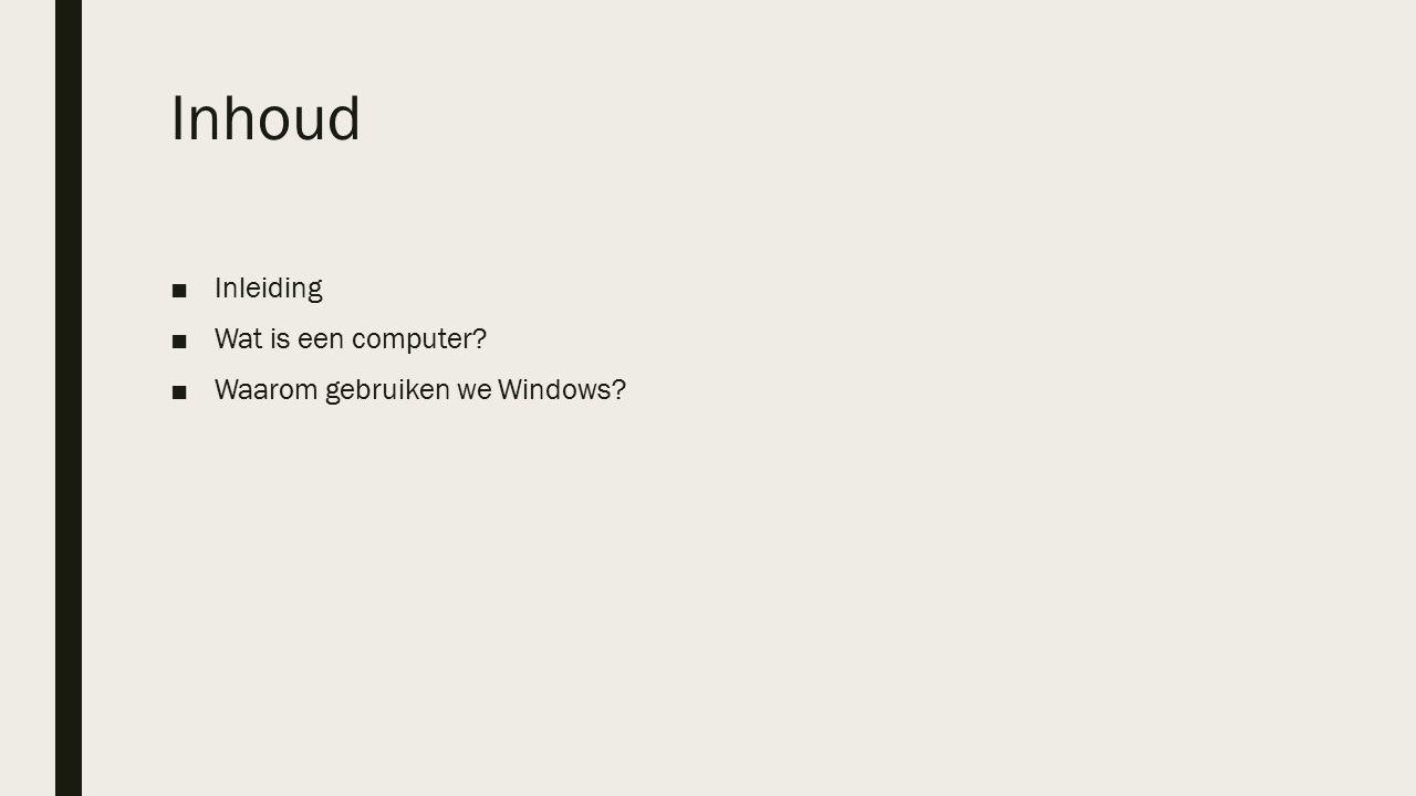 Inhoud ■Inleiding ■Wat is een computer ■Waarom gebruiken we Windows