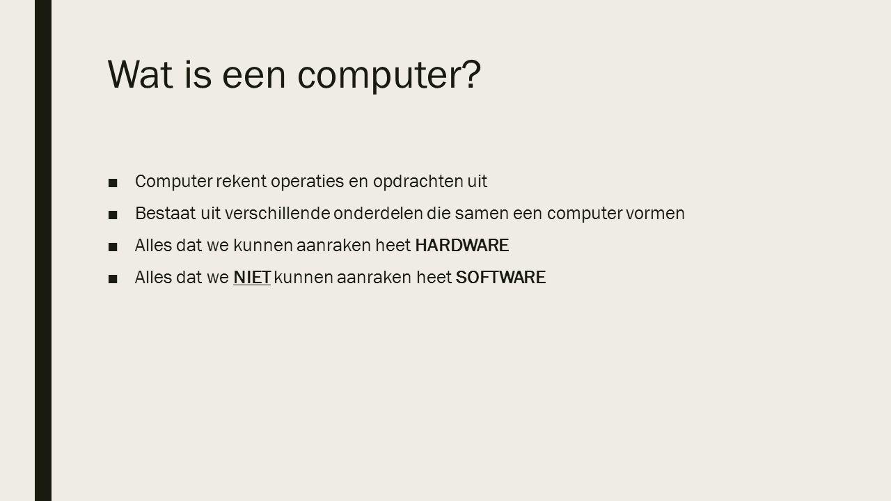 Wat is een computer? ■Computer rekent operaties en opdrachten uit ■Bestaat uit verschillende onderdelen die samen een computer vormen ■Alles dat we ku