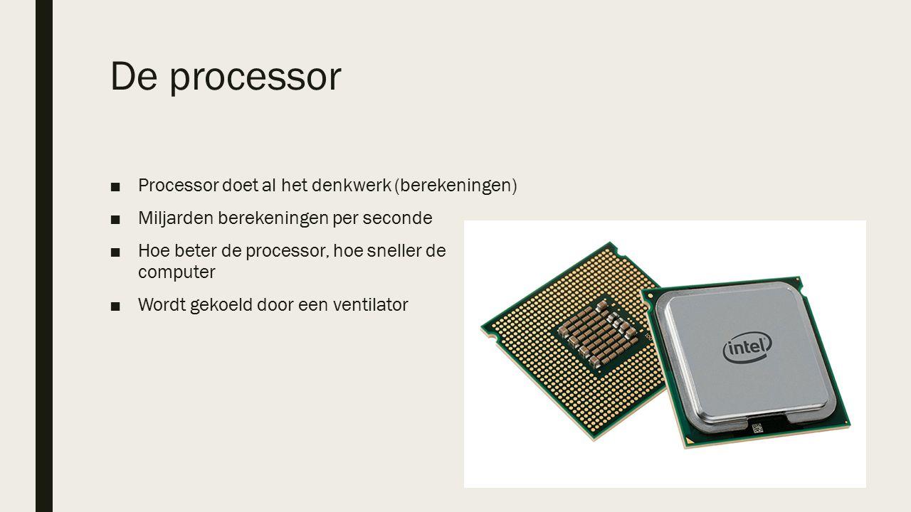 De processor ■Processor doet al het denkwerk (berekeningen) ■Miljarden berekeningen per seconde ■Hoe beter de processor, hoe sneller de computer ■Wordt gekoeld door een ventilator