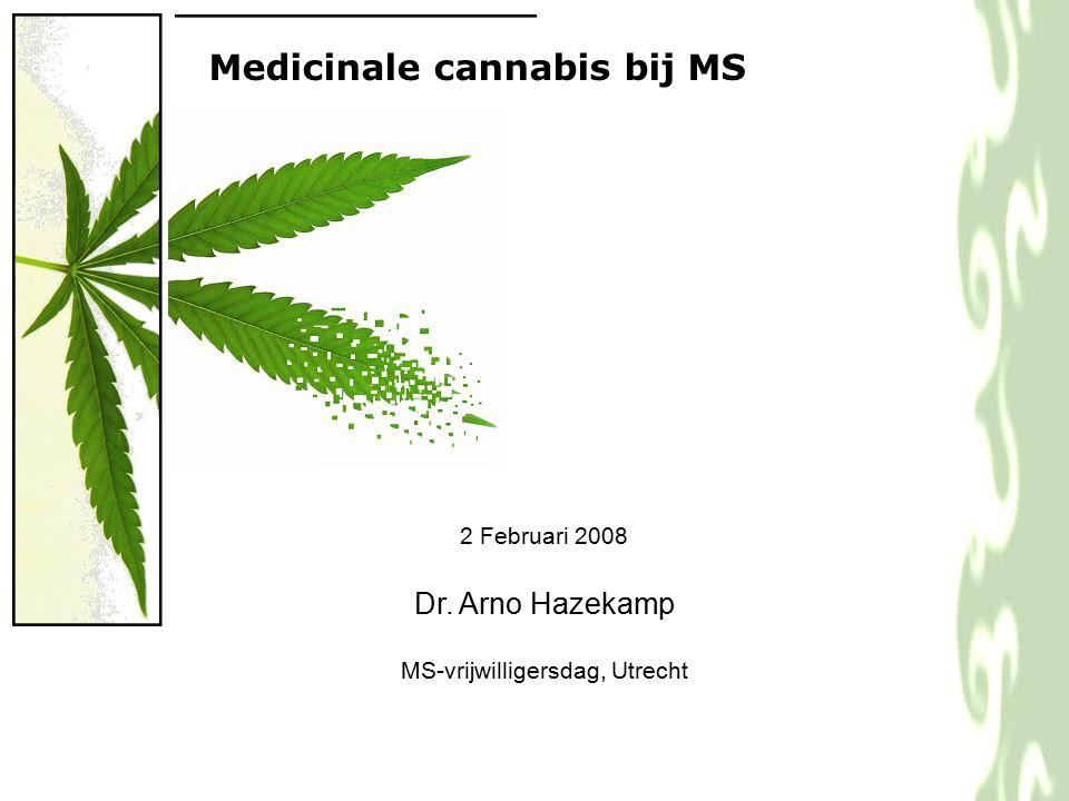 2 Februari 2008 Dr. Arno Hazekamp MS-vrijwilligersdag, Utrecht Medicinale cannabis bij MS