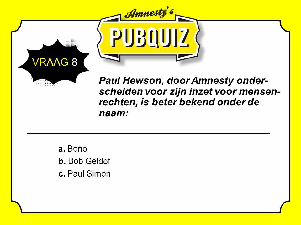 VRAAG 8 Paul Hewson, door Amnesty onder- scheiden voor zijn inzet voor mensen- rechten, is beter bekend onder de naam: a.