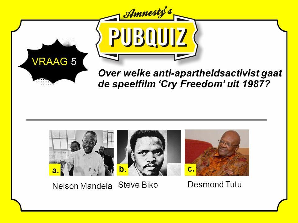 VRAAG 5 Over welke anti-apartheidsactivist gaat de speelfilm 'Cry Freedom' uit 1987.