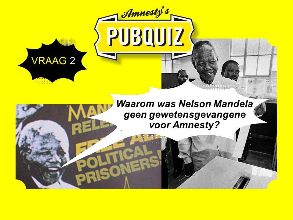 Waarom was Nelson Mandela geen gewetensgevangene voor Amnesty VRAAG 2