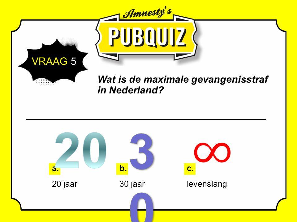 VRAAG 5 Wat is de maximale gevangenisstraf in Nederland a. 20 jaar b. 30 jaar c. levenslang