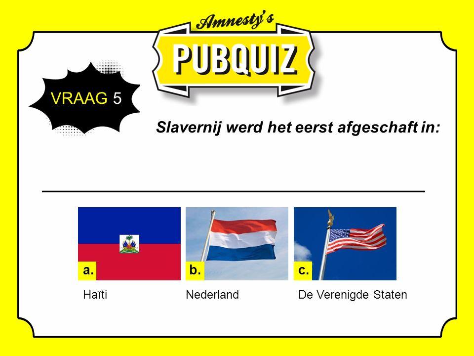 VRAAG 5 Slavernij werd het eerst afgeschaft in: c. De Verenigde Staten b. Nederland a. Haïti