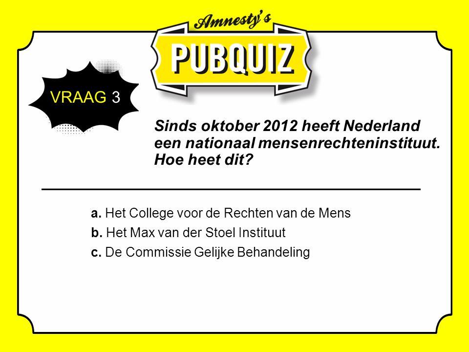 VRAAG 3 Sinds oktober 2012 heeft Nederland een nationaal mensenrechteninstituut.