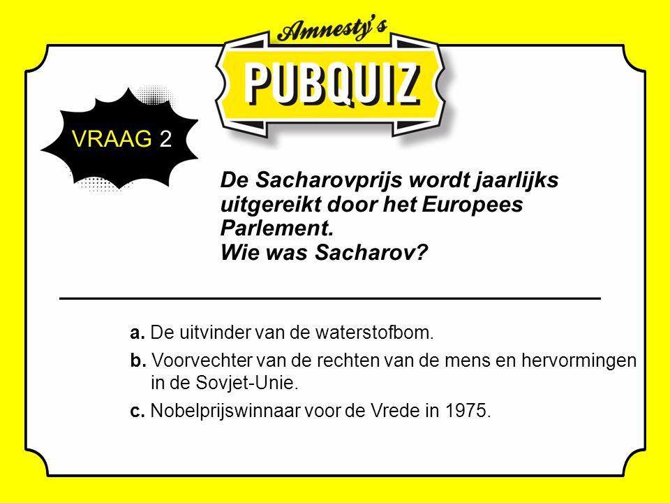 VRAAG 2 De Sacharovprijs wordt jaarlijks uitgereikt door het Europees Parlement.