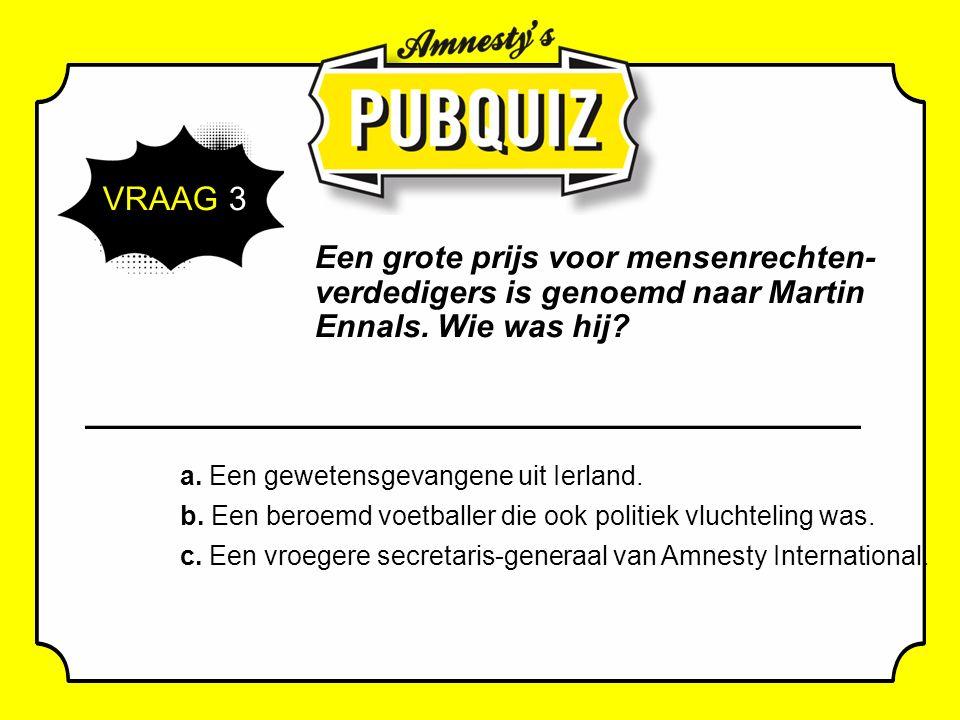 VRAAG 3 Een grote prijs voor mensenrechten- verdedigers is genoemd naar Martin Ennals.