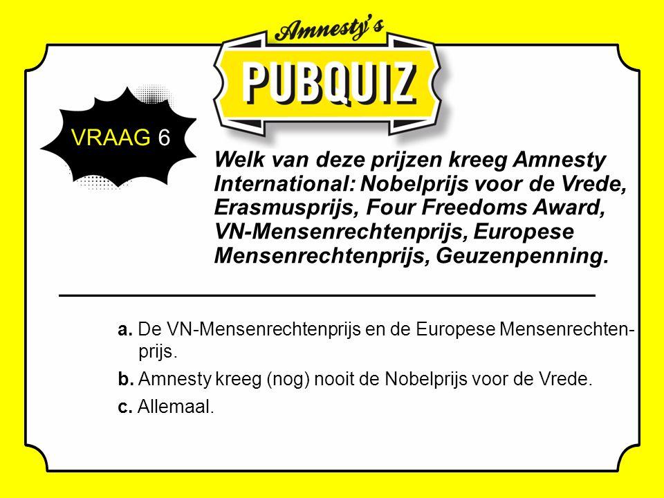 VRAAG 6 Welk van deze prijzen kreeg Amnesty International: Nobelprijs voor de Vrede, Erasmusprijs, Four Freedoms Award, VN-Mensenrechtenprijs, Europese Mensenrechtenprijs, Geuzenpenning.