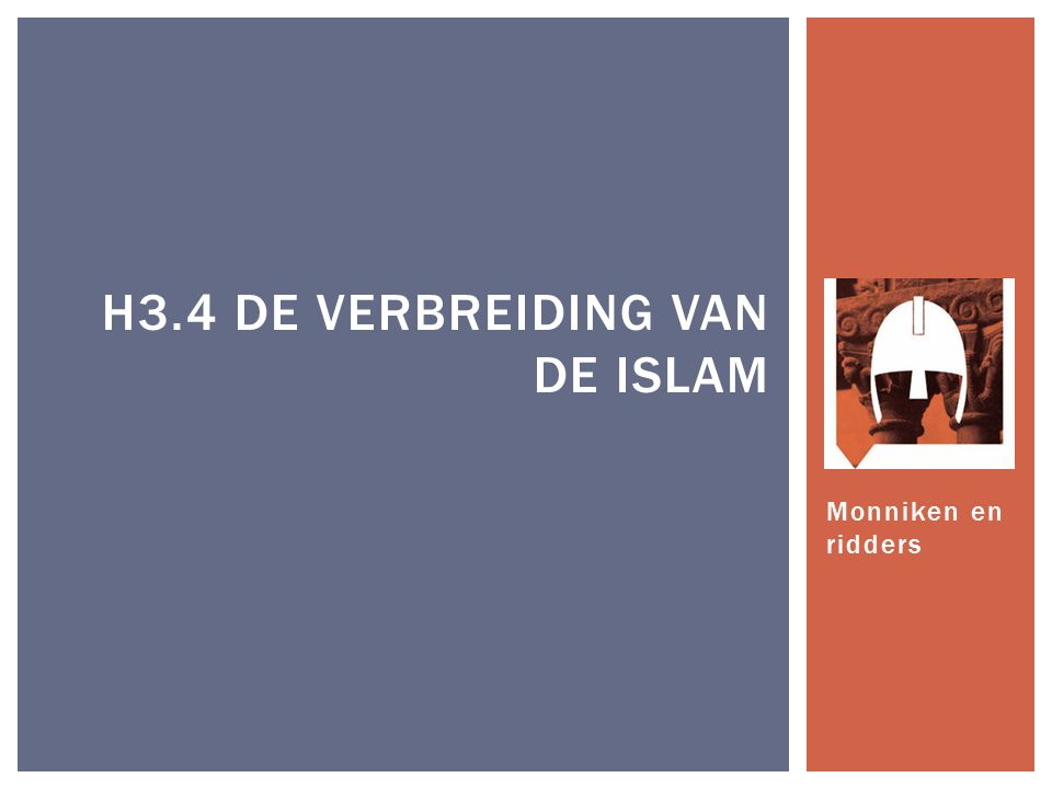 Monniken en ridders H3.4 DE VERBREIDING VAN DE ISLAM