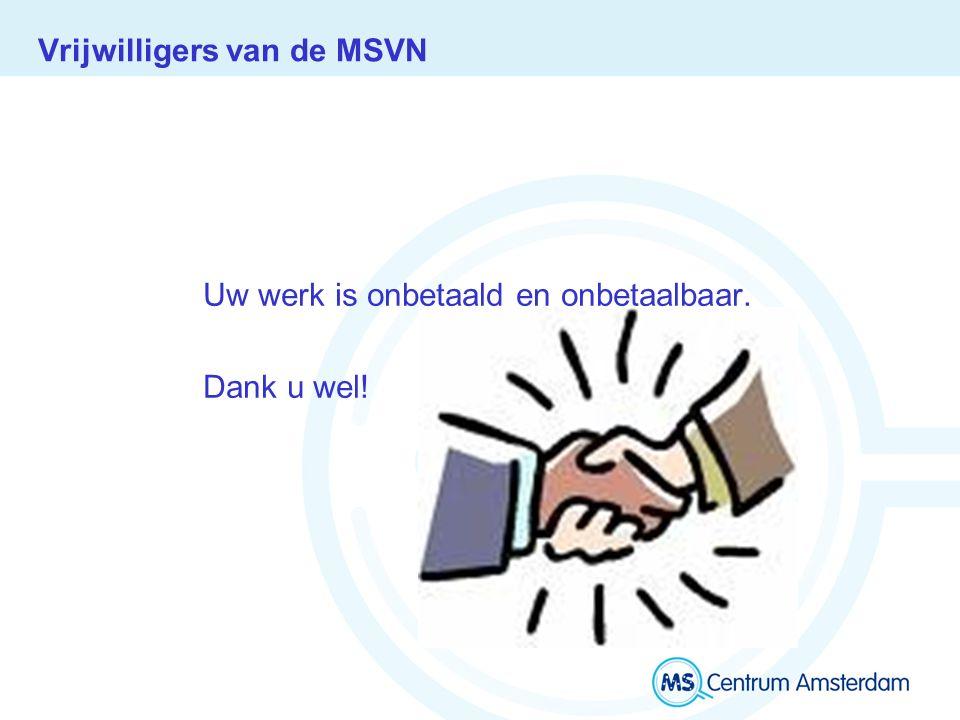 Vrijwilligers van de MSVN Uw werk is onbetaald en onbetaalbaar. Dank u wel!