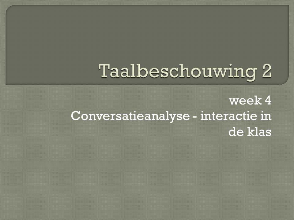 week 4 Conversatieanalyse - interactie in de klas