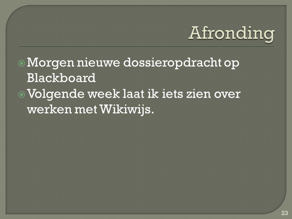  Morgen nieuwe dossieropdracht op Blackboard  Volgende week laat ik iets zien over werken met Wikiwijs. 23