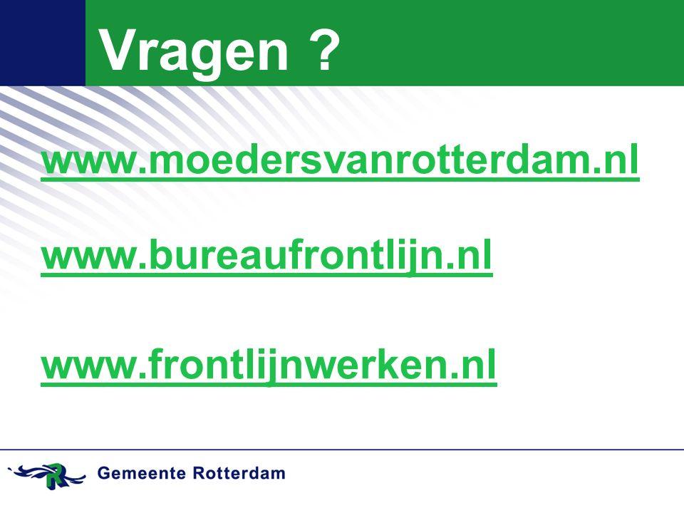 Vragen www.moedersvanrotterdam.nl www.bureaufrontlijn.nl www.frontlijnwerken.nl