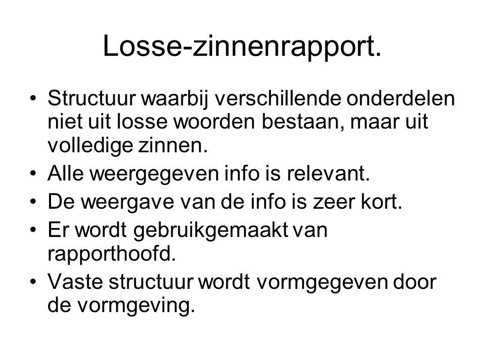 Losse-zinnenrapport. Structuur waarbij verschillende onderdelen niet uit losse woorden bestaan, maar uit volledige zinnen. Alle weergegeven info is re