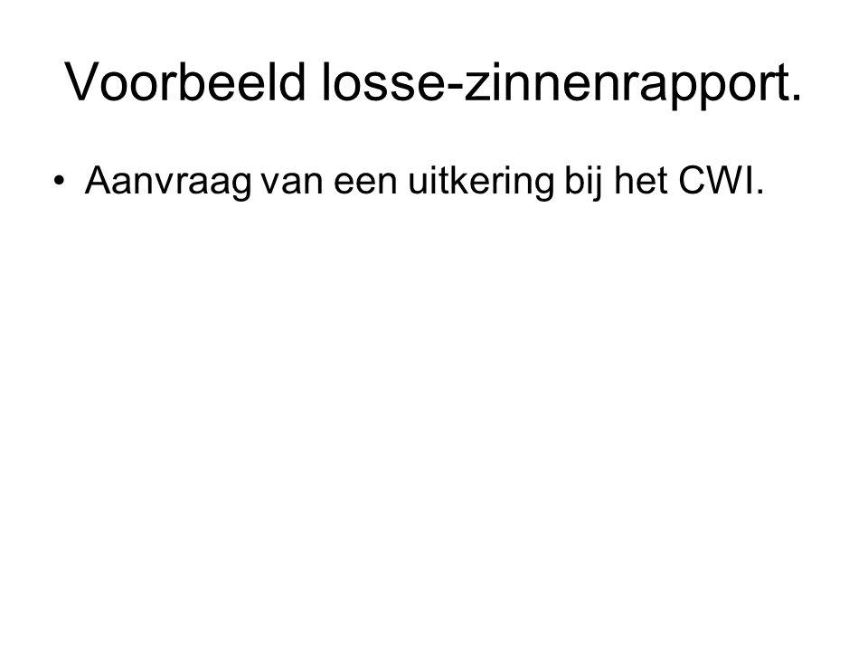 Voorbeeld losse-zinnenrapport. Aanvraag van een uitkering bij het CWI.