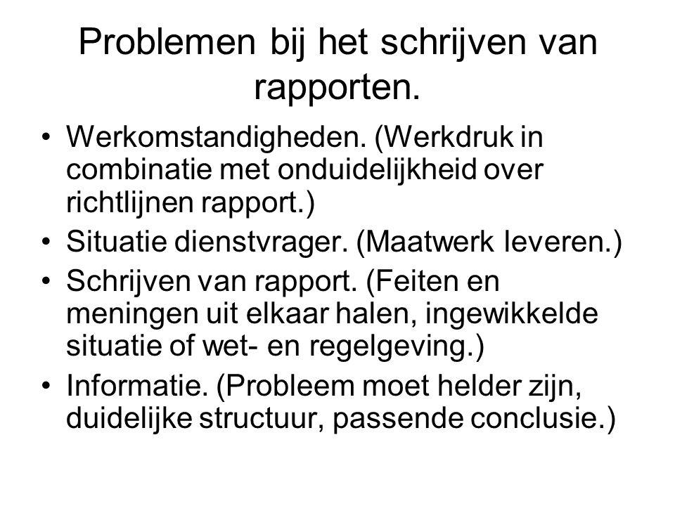 Problemen bij het schrijven van rapporten. Werkomstandigheden. (Werkdruk in combinatie met onduidelijkheid over richtlijnen rapport.) Situatie dienstv