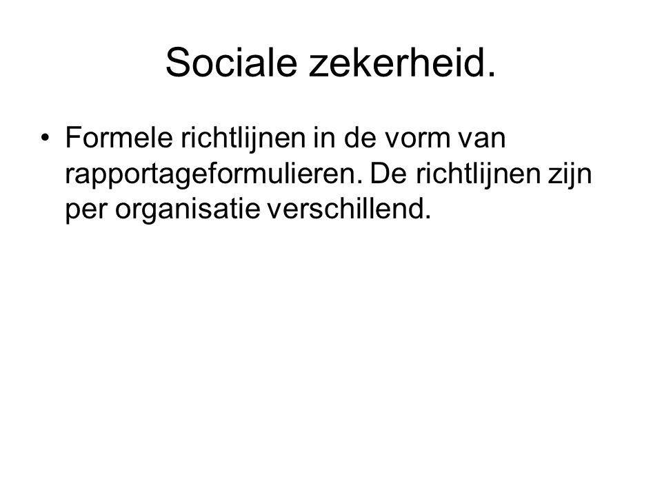Sociale zekerheid. Formele richtlijnen in de vorm van rapportageformulieren. De richtlijnen zijn per organisatie verschillend.