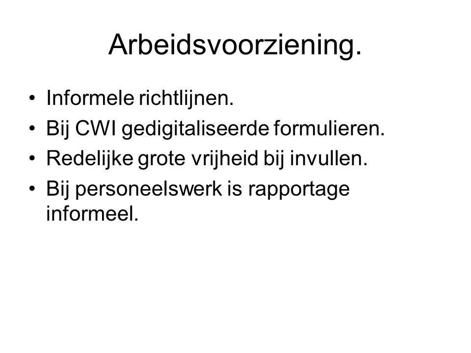 Arbeidsvoorziening. Informele richtlijnen. Bij CWI gedigitaliseerde formulieren. Redelijke grote vrijheid bij invullen. Bij personeelswerk is rapporta