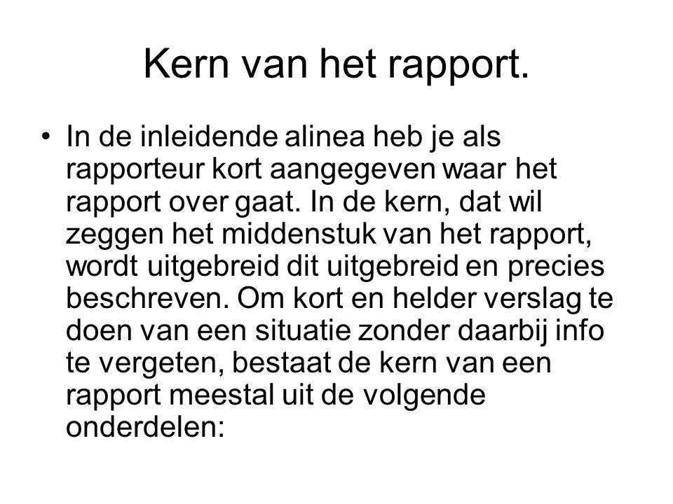 Kern van het rapport. In de inleidende alinea heb je als rapporteur kort aangegeven waar het rapport over gaat. In de kern, dat wil zeggen het middens