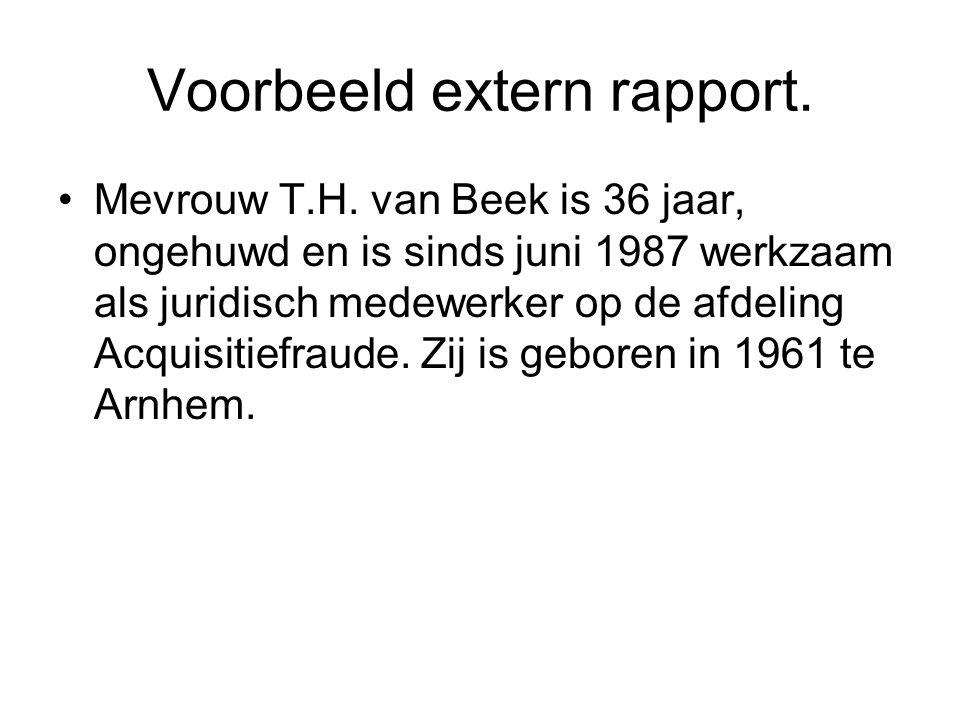 Voorbeeld extern rapport. Mevrouw T.H. van Beek is 36 jaar, ongehuwd en is sinds juni 1987 werkzaam als juridisch medewerker op de afdeling Acquisitie