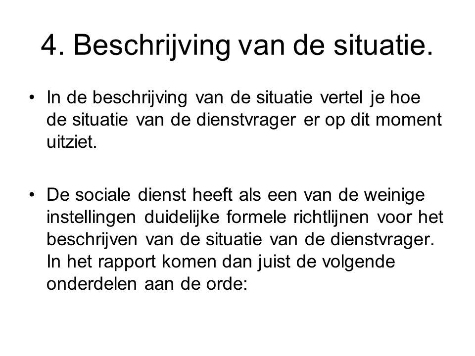 4. Beschrijving van de situatie. In de beschrijving van de situatie vertel je hoe de situatie van de dienstvrager er op dit moment uitziet. De sociale