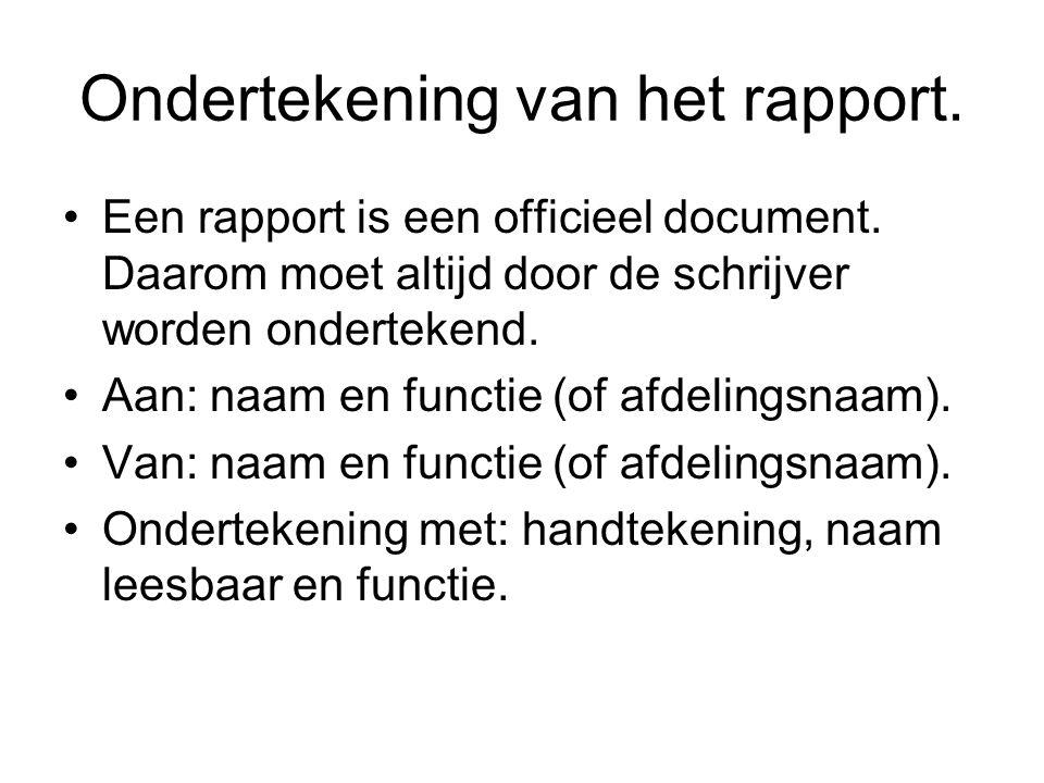 Ondertekening van het rapport. Een rapport is een officieel document. Daarom moet altijd door de schrijver worden ondertekend. Aan: naam en functie (o