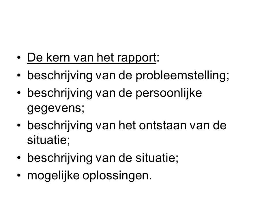 De kern van het rapport: beschrijving van de probleemstelling; beschrijving van de persoonlijke gegevens; beschrijving van het ontstaan van de situati