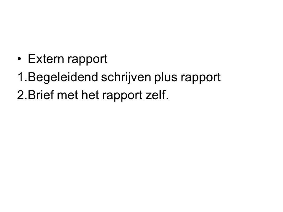 Extern rapport 1.Begeleidend schrijven plus rapport 2.Brief met het rapport zelf.