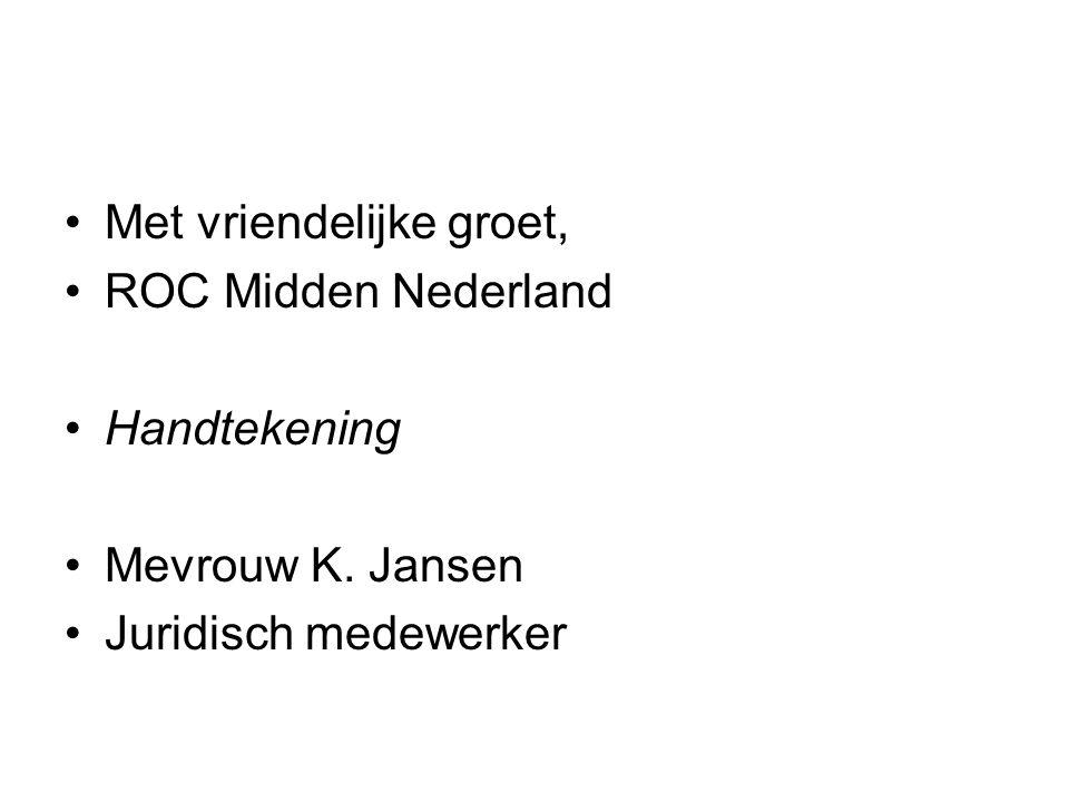 Met vriendelijke groet, ROC Midden Nederland Handtekening Mevrouw K. Jansen Juridisch medewerker