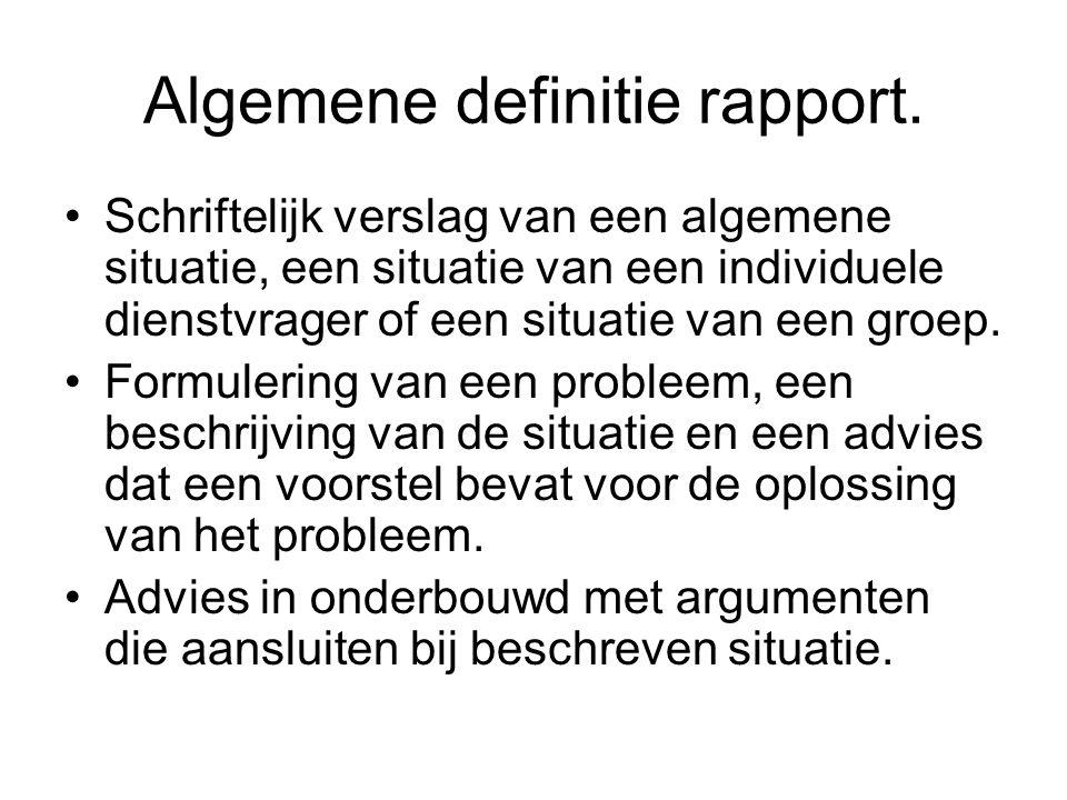 Algemene definitie rapport. Schriftelijk verslag van een algemene situatie, een situatie van een individuele dienstvrager of een situatie van een groe