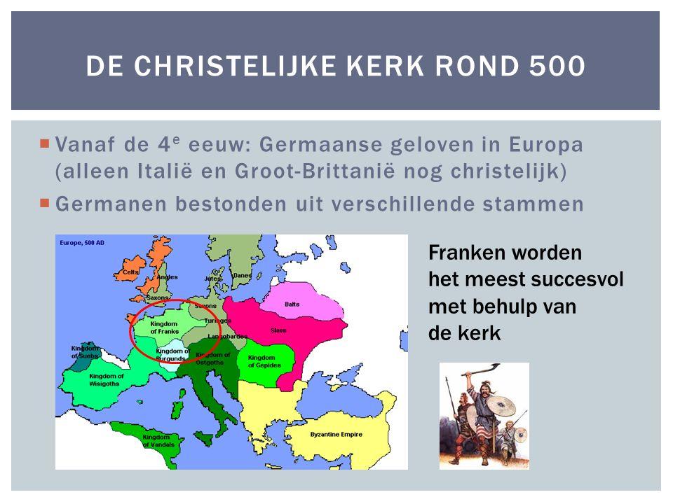 Vanaf de 4 e eeuw: Germaanse geloven in Europa (alleen Italië en Groot-Brittanië nog christelijk)  Germanen bestonden uit verschillende stammen DE