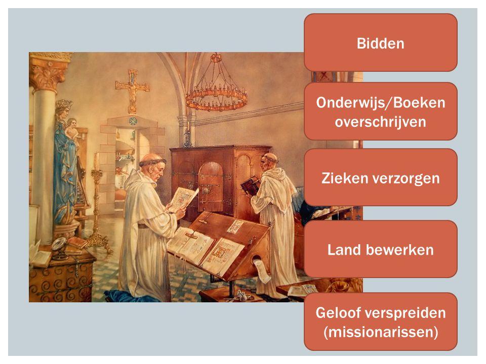 Bidden Onderwijs/Boeken overschrijven Zieken verzorgen Land bewerken Geloof verspreiden (missionarissen)