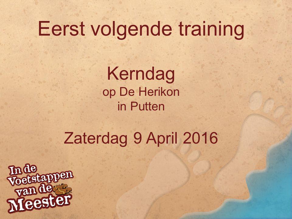 Eerst volgende training Kerndag op De Herikon in Putten Zaterdag 9 April 2016